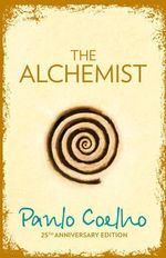 The Alchemist : 25th Anniversary Edition : A Fable About Following Your Dream - Paulo Coelho