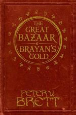 The Great Bazaar and Brayan's Gold : Stories from The Demon Cycle Series - Peter V. Brett