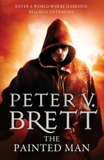 The Painted Man : The Demon Cycle Series : Book 1 - Peter V. Brett
