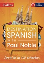 Destination Spanish with Paul Noble - Paul Noble