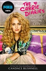 Summer And The City [TV Tie-In Edition] : The Carrie Diaries : Book 2 - Candace Bushnell