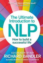The Ultimate Introduction to NLP: How to Build a Successful Life : The Secret to Living Life Happily - Richard Bandler
