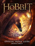 Official Movie Guide (The Hobbit : The Desolation of Smaug) - Brian Sibley