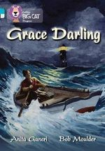 Grace Darling : Gold Band 9/Ruby Band 14 - Anita Ganeri