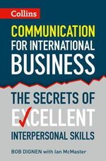 Communication for International Business : The Secrets of Excellent Interpersonal Skills - Bob Dignen