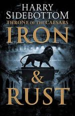 Iron and Rust : Throne of the Caesars - Harry Sidebottom