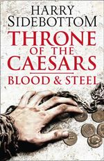 Blood and Steel : Throne of the Caesars - Harry Sidebottom