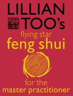 Lillian Too's Flying Star Feng Shui For The Master Practitioner - Lillian Too