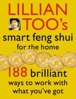 Lillian Too's Smart Feng Shui For The Home : 188 brilliant ways to work with what you've got - Lillian Too