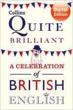 Collins Quite Brilliant : A celebration of British English - Collins