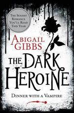 The Dark Heroine : Dinner With A Vampire - Abigail Gibbs