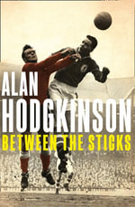 Between the Sticks - Alan Hodgkinson