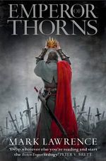 Emperor of Thorns : Broken Empire: Book 3 - Mark Lawrence