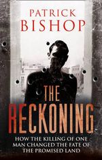 The Reckoning : How the Killing of One Man Changed the Fate of the Promised Land - Patrick Bishop