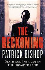 The Reckoning : Death and Intrigue in the Promised Land - Patrick Bishop