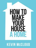 Kevin McCloud's How to Make Your House a Home (Collins Shorts, Book 3) : Collins Shorts - Kevin McCloud