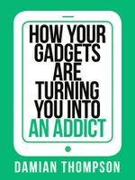 How your gadgets are turning you in to an addict (Collins Shorts, Book 9) : Collins Shorts - Damian Thompson