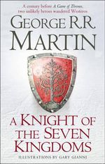 A Knight of the Seven Kingdoms : Being the Adventures of Ser Duncan the Tall, and His Squire, Egg - George R. R. Martin