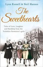 The Sweethearts : Tales of Love, Laughter and Hardship from the Yorkshire Rowntree's Girls - Lynn Russell