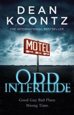 Odd Interlude : Good Guy. Bad Place. Wrong Time. - Dean Koontz