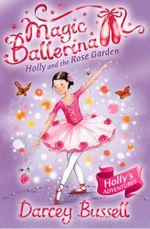 Holly and the Rose Garden (Magic Ballerina, Book 16) : Magic Ballerina - Darcey Bussell