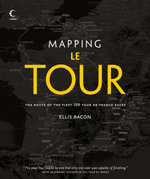Mapping Le Tour de France : 100 Tour de France Race Route Maps, with Photographs - Ellis Bacon