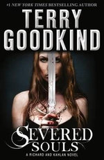 Severed Souls : A Richard and Kahlan Novel - Terry Goodkind