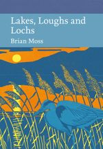 Lakes, Loughs and Lochs : Collins New Naturalist Library : Book 128 - Brian Moss