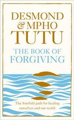 The Book of Forgiving : The Four-fold Path of Healing for Ourselves and Our World - Archbishop Desmond Tutu
