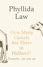How Many Camels Are There in Holland? : Dementia, Ma and Me - Phyllida Law