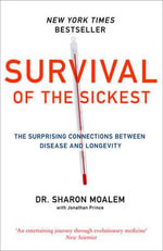 Survival of the Sickest : A Medical Maverick Discovers Why We Need Disease - Sharon Dr. Moalem