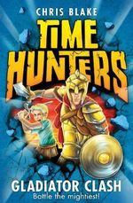Gladiator Clash : Time Hunters - Chris Blake