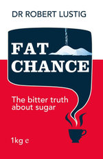 Fat Chance : The Bitter Truth About Sugar - Robert H. Lustig