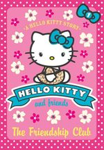 The Friendship Club : Hello Kitty & Friends  - Linda Chapman