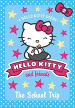 The School Trip : Hello Kitty & Friends - Linda Chapman