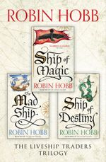The Complete Liveship Traders Trilogy : Ship of Magic, The Mad Ship, Ship of Destiny - Robin Hobb