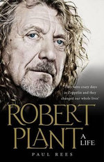 Robert Plant: A Life : The Biography - Paul Rees