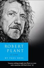 Robert Plant : a Life : The Biography - Paul Rees