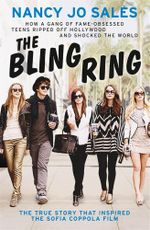 The Bling Ring : How a Gang of Fame-Obsessed Teens Ripped off Hollywood & Shocked the World : The True Story That Inspired the Sofia Coppola Film - Nancy Jo Sales