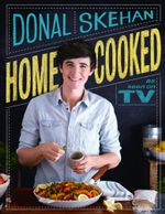 Home Cooked : Homecooked - Donal Skehan