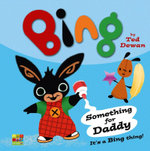 Bing : Something for Daddy - Ted Dewan