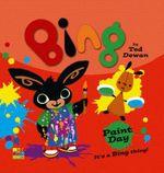 Bing : Paint Day - Ted Dewan