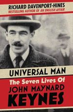 The Universal Man : The Seven Lives of John Maynard Keynes - Richard Davenport-Hines