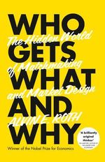 Who Gets What - and Why : The Hidden World of Matchmaking and Market Design - Alvin Roth