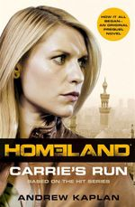 Homeland : Carrie's Run - Andrew Kaplan