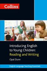 Collins Teaching Essentials - Introducing English to Young Children : Reading and Writing - Opal Dunn