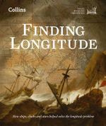 Finding Longitude : How Ships, Clocks and Stars Helped Solve the Longitude Problem - National Maritime Museum