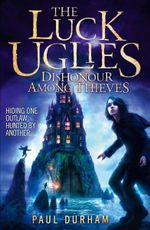 The Luck Uglies : 2 : Dishonour Among Thieves - Paul Durham