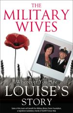 The Military Wives : Wherever You Are - Louise's Story - The Military Wives