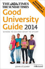 Times Good University Guide 2014 : Going Back to School without Going Broke - John O'Leary